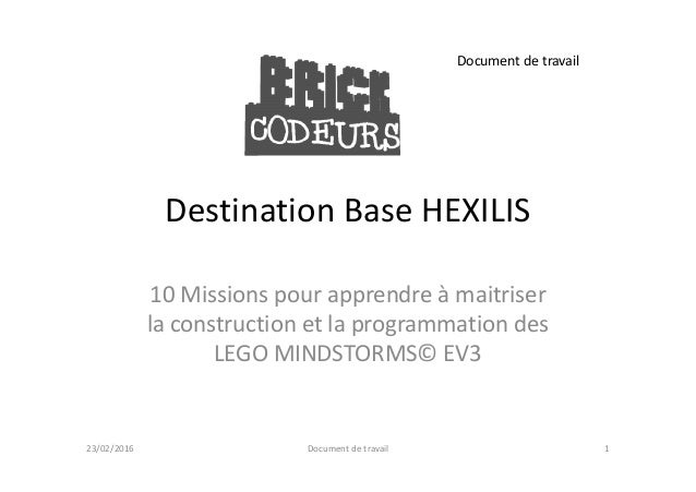 Destination Base HEXILIS Document de travail 10 Missions pour apprendre à maitriser la construction et la programmation de...