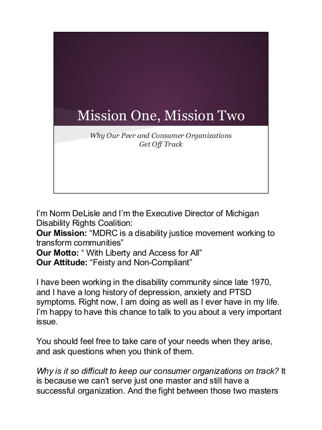 Mission One, Mission Two Why Our Peer and Consumer Organizations Get Off Track  I'm Norm DeLisle and I'm the Executive Dir...