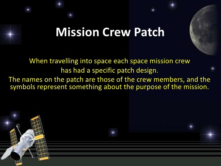 Mission Crew Patch      When travelling into space each space mission crew               has had a specific patch design.T...