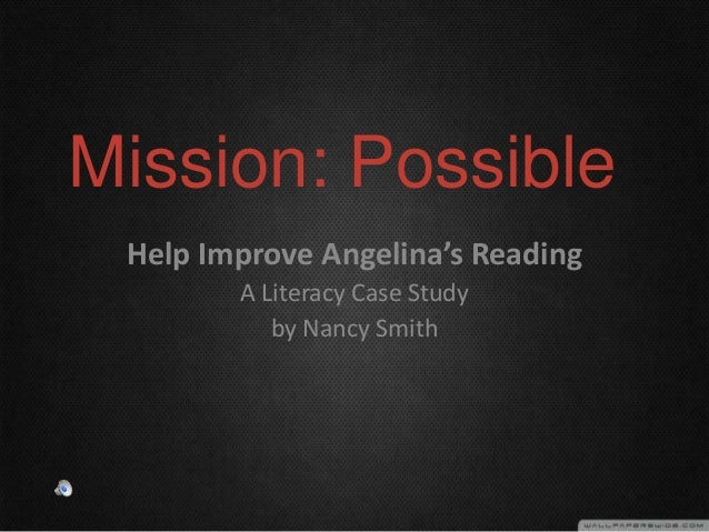 Mission: Possible Help Improve Angelina's Reading A Literacy Case Study by Nancy Smith