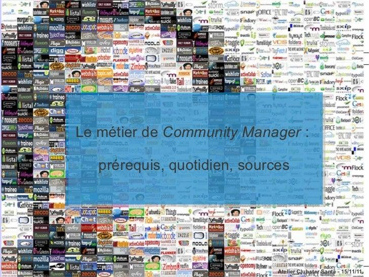 Le métier de Community Manager ::Le métier de Community Manager   prérequis, quotidien, sources   prérequis, quotidien, so...