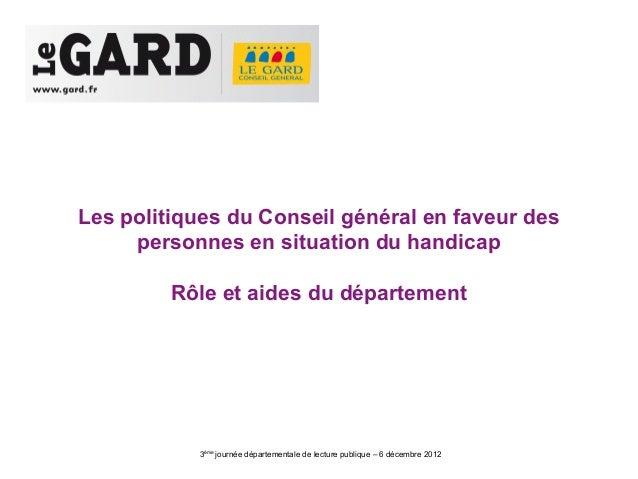 Les politiques du Conseil général en faveur des     personnes en situation du handicap         Rôle et aides du départemen...