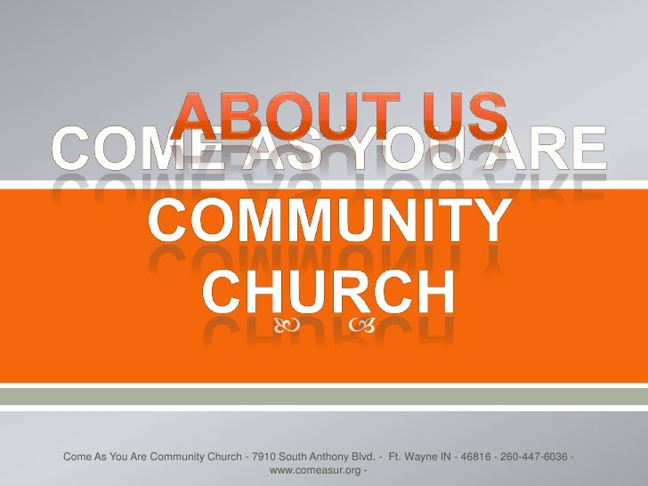 About Us <br />Come as you are community church <br />Come As You Are Community Church - 7910 South Anthony Blvd. -  Ft. W...