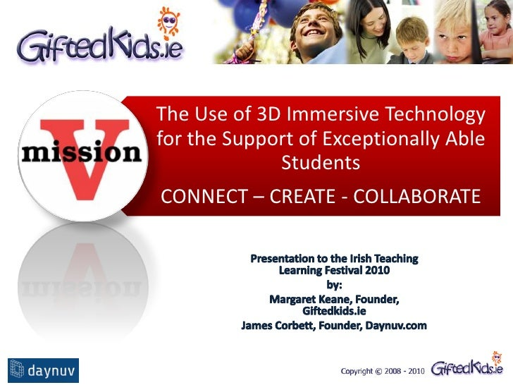The Use of 3D Immersive Technology for the Support of Exceptionally Able              Students CONNECT – CREATE - COLLABOR...