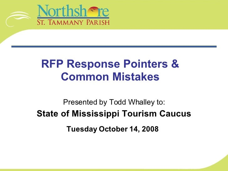 RFP Response Pointers & Common Mistakes Presented by Todd Whalley to: State of Mississippi  Tourism Caucus Tuesday October...