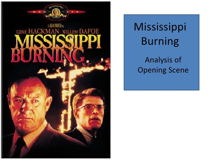 mississippi burining essay Analysis of mississippi burning essaysin 1964 the nation was faced with the civil rights movement it captured the attention of americans and showed signs of hope and progress.