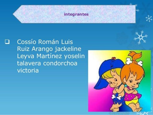 integrantes    Cossío Román Luis Ruiz Arango jackeline Leyva Martínez yoselin talavera condorchoa victoria