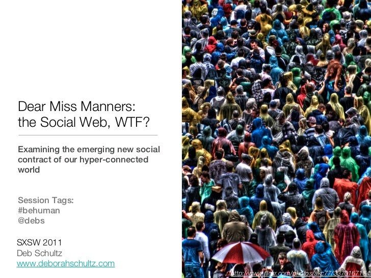 Dear Miss Manners:the Social Web, WTF?Examining the emerging new socialcontract of our hyper-connectedworldSession Tags:#b...