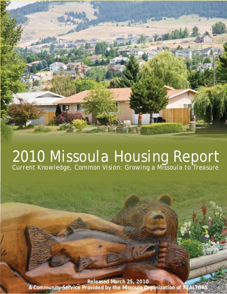 2010 Missoula Housing ReportCurrent Knowledge, Common Vision: Growing a Missoula to Treasure                           Rel...