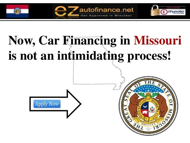 Now, Car Financing in Missouriis not an intimidating process!