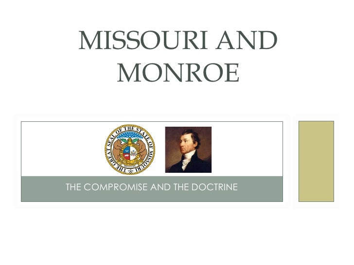 THE COMPROMISE AND THE DOCTRINE MISSOURI AND MONROE