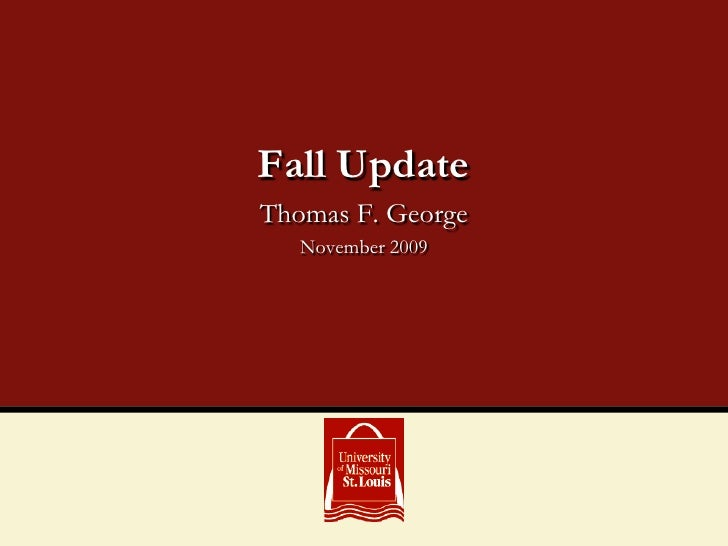 Thomas F. George<br />November 2009<br />Fall Update<br />
