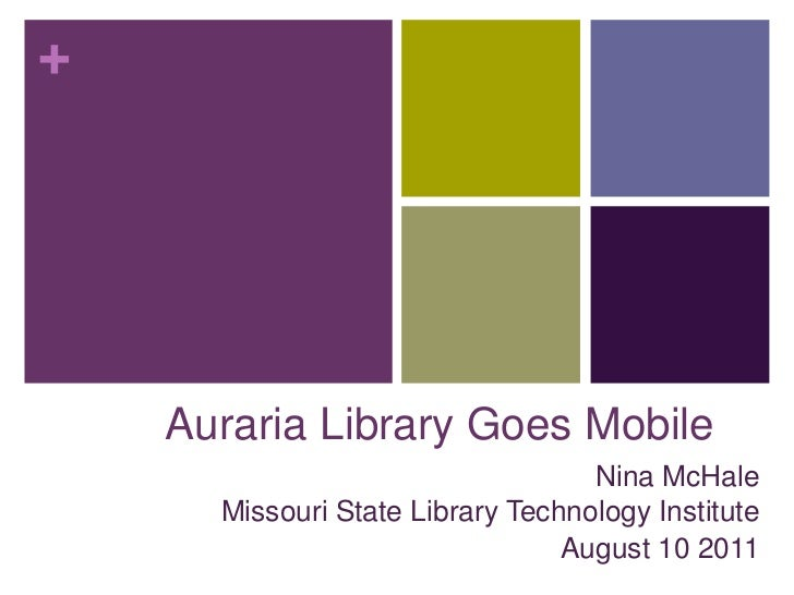 Auraria Library Goes Mobile<br />Nina McHaleMissouri State Library Technology Institute<br />August 10 2011<br />