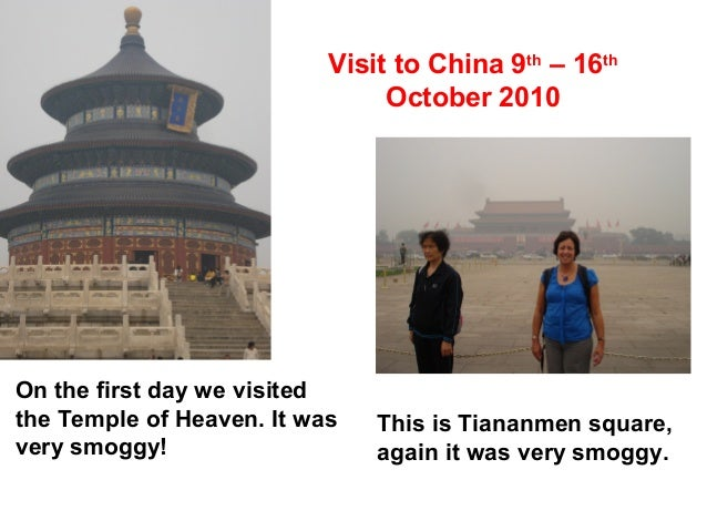 Visit to China 9th – 16th October 2010 On the first day we visited the Temple of Heaven. It was very smoggy! This is Tiana...