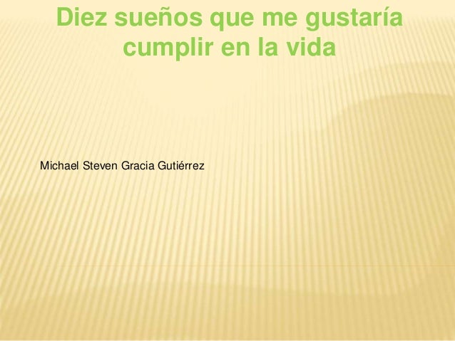 Diez sueños que me gustaría cumplir en la vida Michael Steven Gracia Gutiérrez