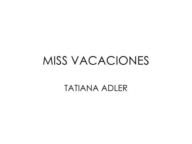 MISS VACACIONES TATIANA ADLER