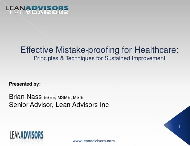 Effective Mistake-proofing for Healthcare:Principles & Techniques for Sustained ImprovementPresented by:Brian Nass BSEE, M...