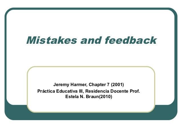 Mistakes and feedback        Jeremy Harmer, Chapter 7 (2001) Práctica Educativa III, Residencia Docente Prof.             ...
