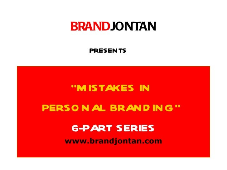 "BRANDJONTAN       PRESENTS    ""M ISTAKES INPERSO NAL BRAND ING""    6-PART SERIES   www.brandjontan.com"
