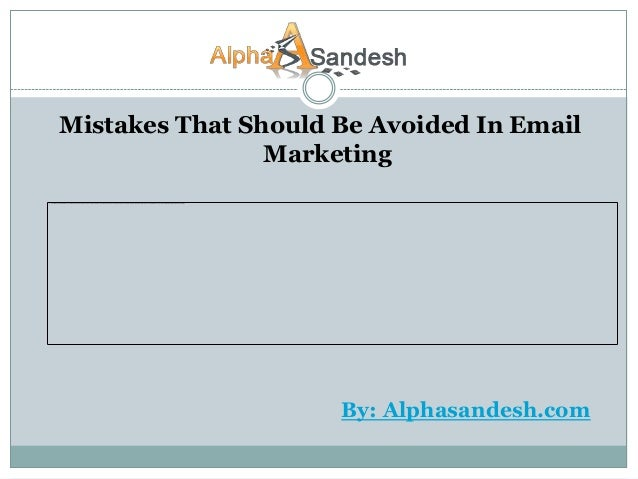 Mistakes That Should Be Avoided In Email                Marketing                     By: Alphasandesh.com