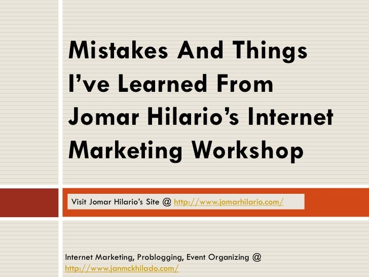 Mistakes And Things I've Learned From Jomar Hilario's Internet Marketing Workshop  Visit Jomar Hilario's Site @ http://www...