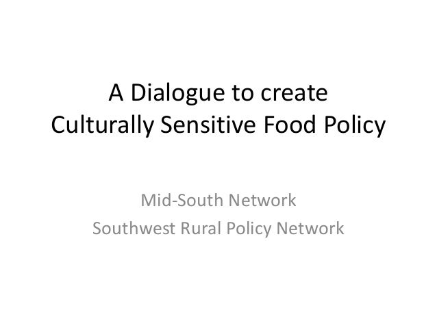 A Dialogue to createCulturally Sensitive Food Policy        Mid-South Network   Southwest Rural Policy Network