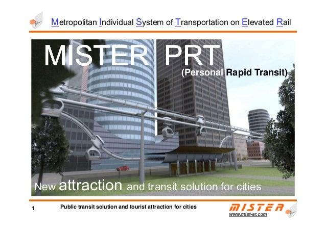 MISTERMISTERMISTERMISTER PRTPRTPRTPRT(Personal Rapid Transit) Metropolitan Individual System of Transportation on Elevated...