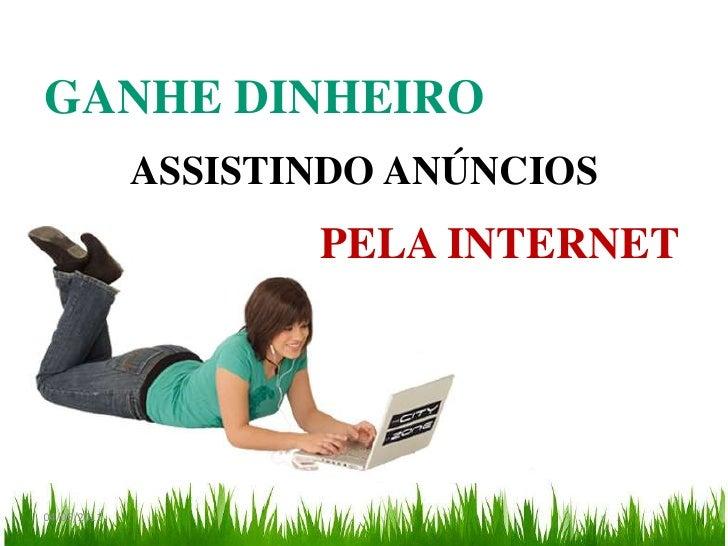 GANHE DINHEIRO             ASSISTINDO ANÚNCIOS                    PELA INTERNET04/05/2011