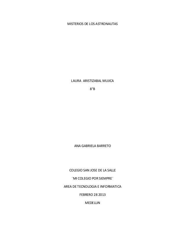 MISTERIOS DE LOS ASTRONAUTAS    LAURA ARISTIZABAL MUJICA               8°B     ANA GABRIELA BARRETO   COLEGIO SAN JOSE DE ...