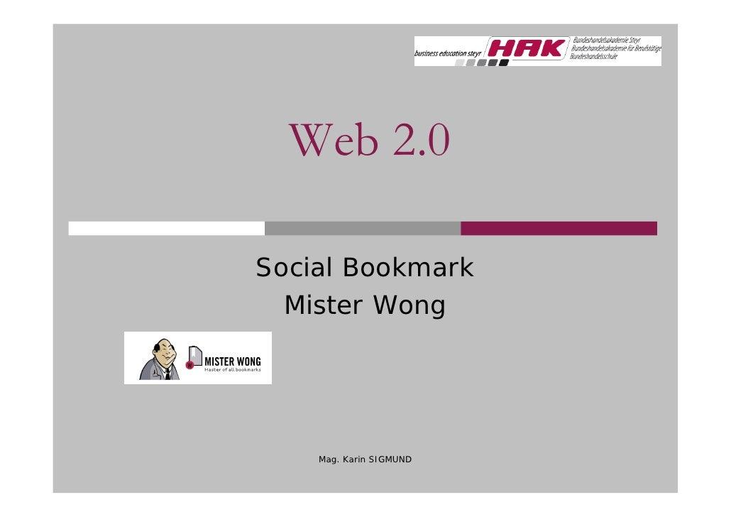 Web 2.0  Social Bookmark   Mister Wong         Mag. Karin SIGMUND