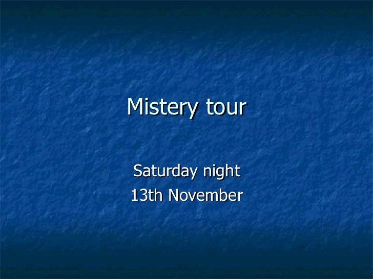 Mistery tour Saturday night 13th November