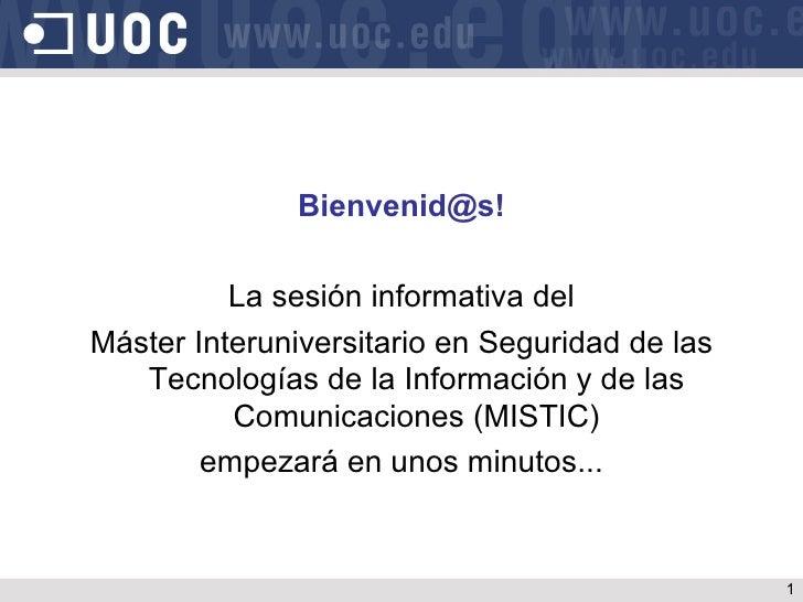 Bienvenid@s!          La sesión informativa delMáster Interuniversitario en Seguridad de las   Tecnologías de la Informaci...