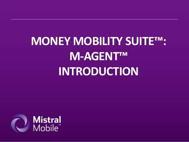 MONEY MOBILITY SUITE™: M-AGENT™ INTRODUCTION