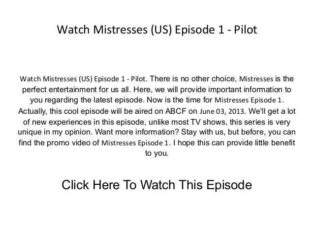 Watch Mistresses (US) Episode 1 - PilotWatch Mistresses (US) Episode 1 - Pilot. There is no other choice, Mistresses is th...