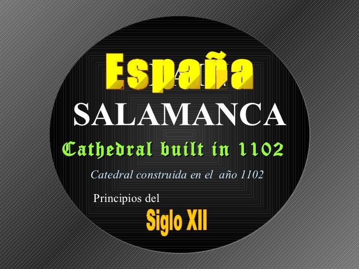 SPAIN SALAMANCACathedral built in 1102  Catedral construida en el año 1102   Principios del