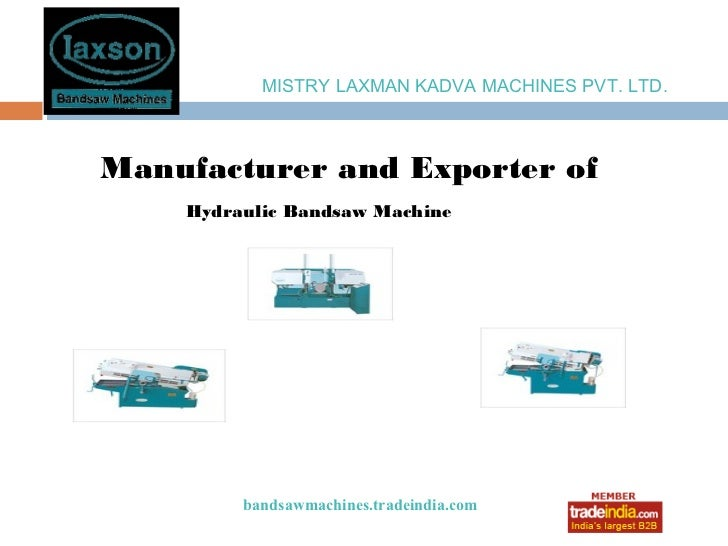 MISTRY LAXMAN KADVA MACHINES PVT. LTD.Manufacturer and Exporter of    Hydraulic Bandsaw Machine         bandsawmachines.tr...