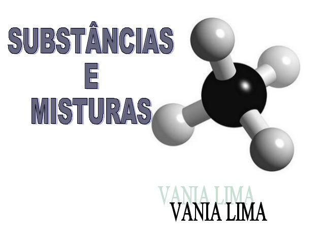 Substâncias e Misturas Atualmente existem mais de 5 milhões de substâncias diferentes,, essas substâncias são compostas po...