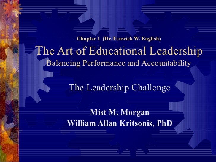 Chapter 1  (Dr. Fenwick W. English) T he Art of Educational Leadership Balancing Performance and Accountability The Leader...