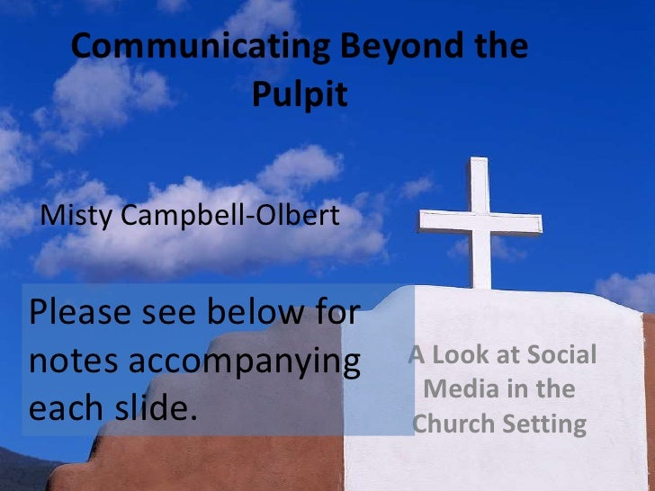Communicating Beyond the Pulpit<br />Misty Campbell-Olbert<br />Please see below for notes accompanying each slide.<br /> ...