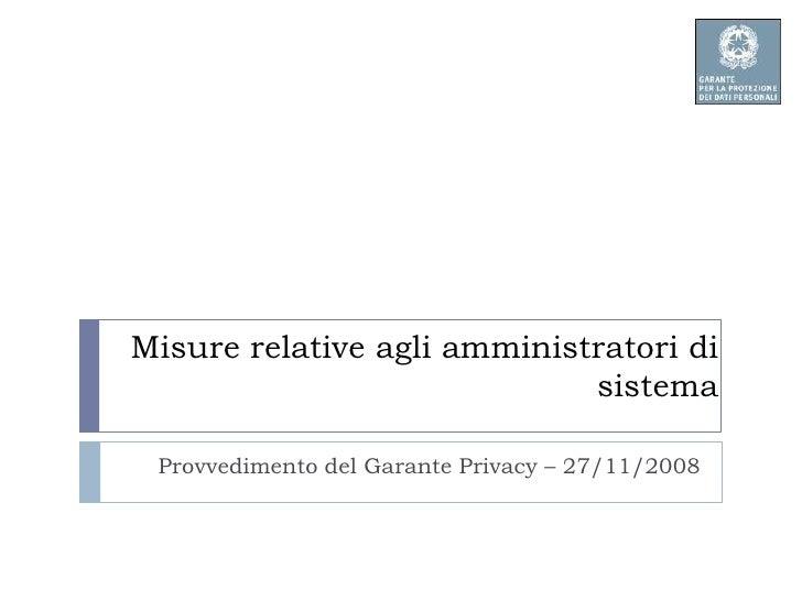Misure relative agli amministratori di sistema<br />Provvedimento del Garante Privacy – 27/11/2008<br />