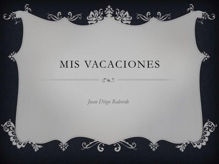 MIS VACACIONES   Juan Diego Balverde