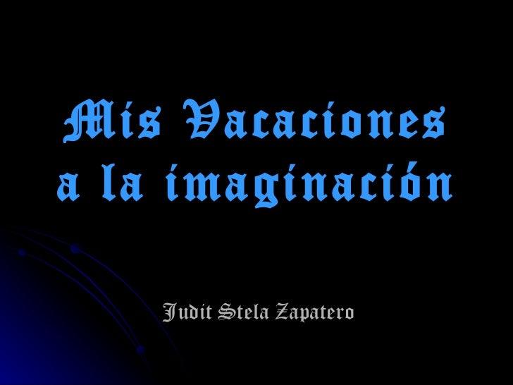 Mis Vacaciones a la imaginación Judit Stela Zapatero