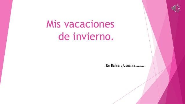 Mis vacaciones de invierno. En Bahía y Usuahia………..