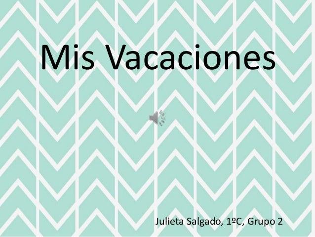 Mis Vacaciones Julieta Salgado, 1ºC, Grupo 2