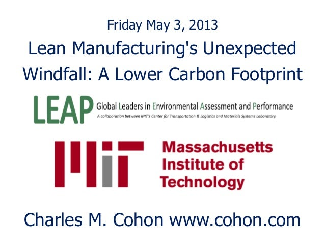 Friday May 3, 2013Lean Manufacturings UnexpectedWindfall: A Lower Carbon FootprintCharles M. Cohon www.cohon.com