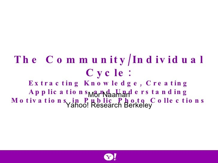 The Community/Individual Cycle: Extracting Knowledge, Creating Applications and Understanding Motivations in Public Photo ...