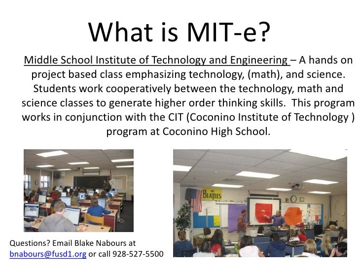 What is MIT-e?<br />Middle School Institute of Technology and Engineering – A hands on project based class emphasizing tec...