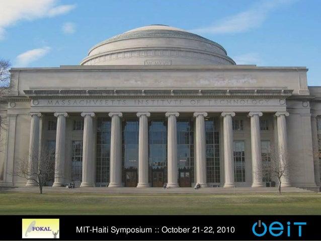 MIT-Haiti Symposium MIT-Haiti Symposium :: October 21-22, 2010