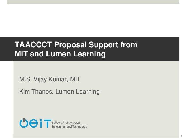 TAACCCT Proposal Support fromMIT and Lumen LearningM.S. Vijay Kumar, MITKim Thanos, Lumen Learning1