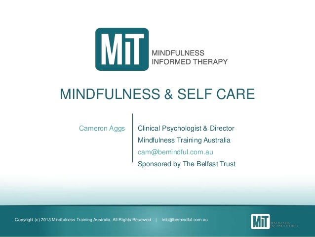 Copyright (c) 2013 Mindfulness Training Australia, All Rights Reserved | info@bemindful.com.au MINDFULNESS & SELF CARE Cam...